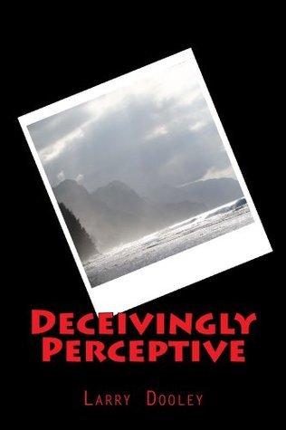Deceivingly Perceptive  by  Larry Dooley