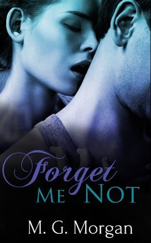 Forget Me Not (Remember Me Series)  by  M.G. Morgan