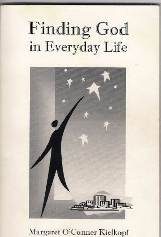 Finding God in Everyday Life  by  Margaret OConnor Kielkopf