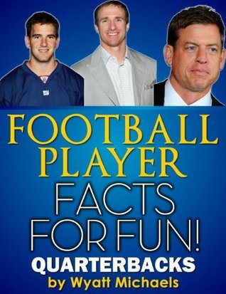 Football Player Facts for Fun! Quarterbacks  by  Wyatt Michaels