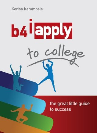 b4iapply to college: the great little guide to success  by  Korina Karampela