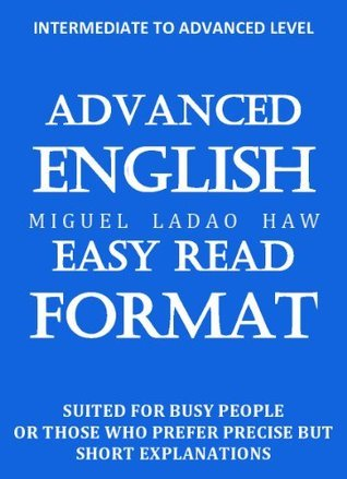 ADVANCED ENGLISH IN EASY READ FORMAT  by  Miguel Haw