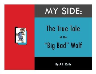My Side: The True Tale of the Big Bad Wolf  by  A.L. Ruth