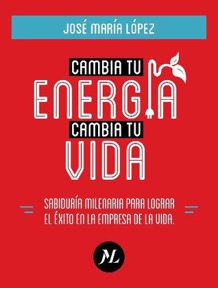 Cambia tu energía, cambia tu vida José María López