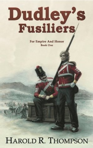 Dudleys Fusiliers (For Empire and Honor)  by  Harold R. Thompson