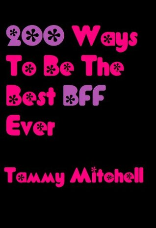 200 Ways To Be The Best BFF Ever  by  Tammy Mitchell