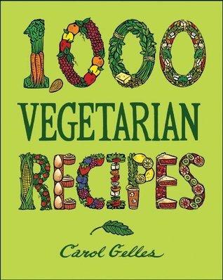 1,000 Vegetarian Recipes (1,000 Recipes)  by  Carol Gelles