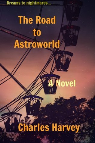 the road to astroworld  by  Charles W. Harvey