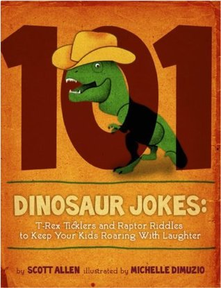 101 Hilarious Dinosaur Jokes for Kids: T-Rex Ticklers and Raptor Riddles to Keep Your Kids Roaring With Laughter Scott Allen