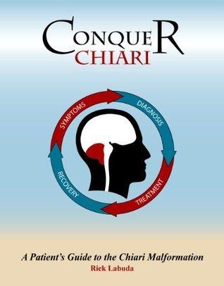 Conquer Chiari: A Patients Guide To The Chiari Malformation  by  Rick Labuda