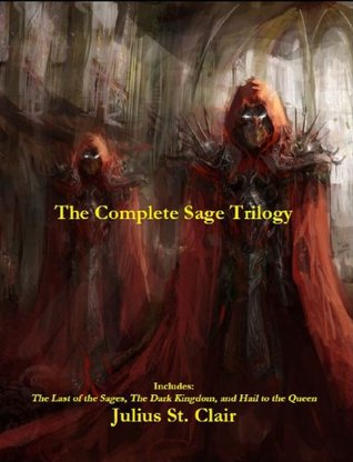 The Complete Sage Trilogy (The Sage Saga, #1-3)  by  Julius St. Clair