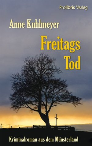 Freitags Tod  by  Anne Kuhlmayer