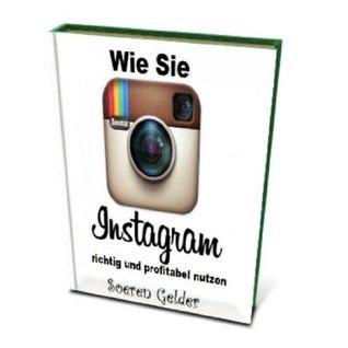 Wie Sie Instagram richtig und profitabel nutzen  by  Soeren Gelder