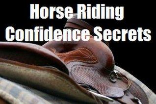 Horse Riding Confidence Secrets  by  de Klerk, Margaretha