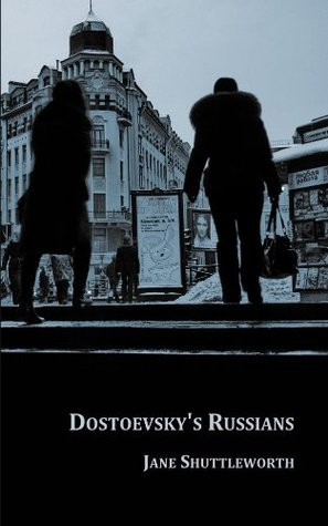 Dostoevskys Russians Jane Shuttleworth