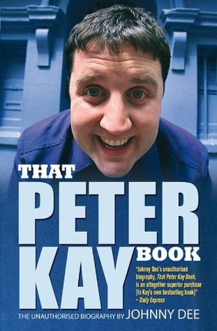 That Peter Kay Book: Unauthorized Bio Johnny Dee
