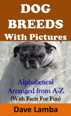 Dog Breeds With Pictures  by  Dave Lamba