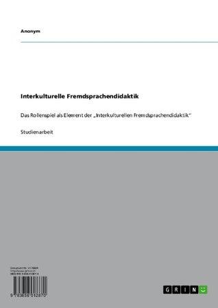 Interkulturelle Fremdsprachendidaktik: Das Rollenspiel als Element der Interkulturellen Fremdsprachendidaktik Anonymous