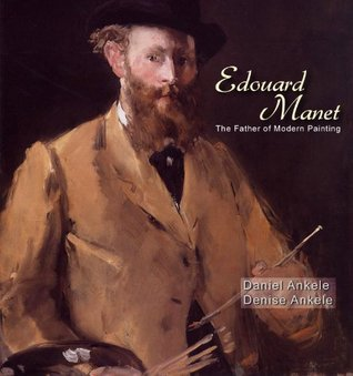 Edouard Manet: The Father of Modern Painting-165+ Impressionist Paintings  by  Daniel Ankele