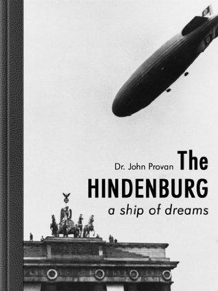 The Hindenburg - a ship of dreams John Provan