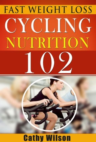Cycling for Nutrition 102: Fast Weight Loss Cathy Wilson