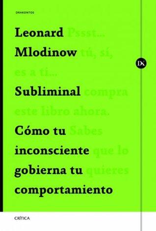 Subliminal: Cómo tu inconsciente gobierna tu comportamiento Leonard Mlodinow