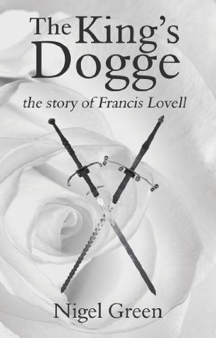 The Kings Dogge: The Story of Francis Lovell  by  Nigel Green