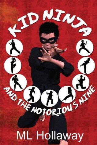 Kid Ninja And The Notorious Nine M L Hollaway