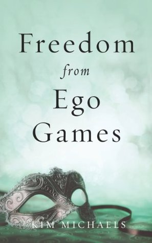 Freedom from Ego Games Kim Michaels