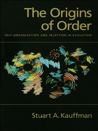 The Origins of Order: Self-Organization and Selection in Evolution: Self Organization and Selection in Evolution Stuart A. Kauffman
