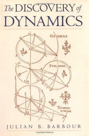 The Discovery of Dynamics: A Study from a Machian Point of View of the Discovery and the Structure of Dynamical Theories  by  Julian B. Barbour