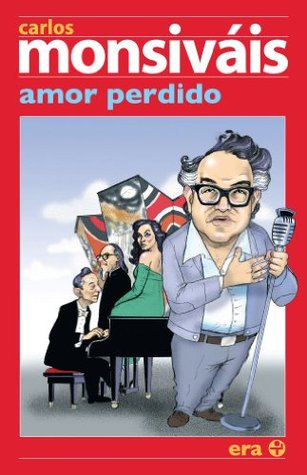Amor perdido (Ensayo (Ediciones Era).) Carlos Monsiváis