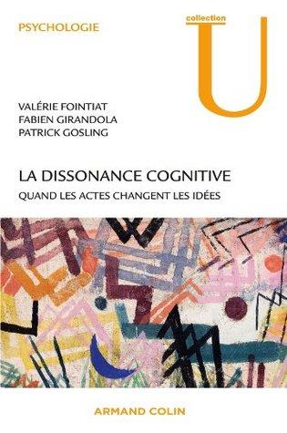 La dissonance cognitive:Quand les actes changent les idées (Psychologie) Valérie Fointiat