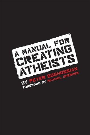 A Manual for Creating Atheists  by  Peter Boghossian