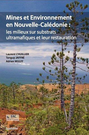 Mines et Environnement en Nouvelle Calédonie : Les milieux sur substrats ultramafiques et leur restauration  by  Laurent LHuillier