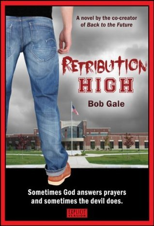 Retribution High - Explicit Version - A Short, Violent Novel about Bullying, Revenge, and the Hell known as High School  by  Bob Gale