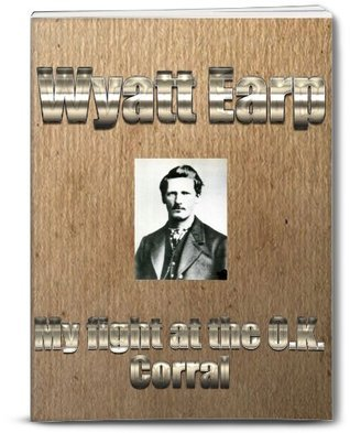 My Fight at O.K. Corral  by  Wyatt Earp