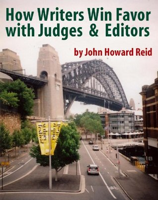 How Writers Win Favor with Judges & Editors (Essential Writers Guidebooks) John Howard Reid