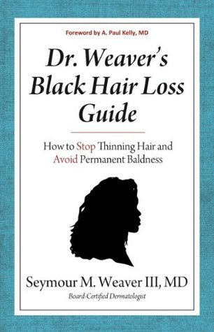 Dr. Weavers Black Hair Loss Guide: How to Stop Thinning Hair and Avoid Permanent Baldness  by  Seymour Weaver