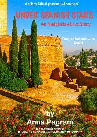 UNDER SPANISH STARS   An Andalucian Love Story (European Romance Series  Book 3) Anna Pagram