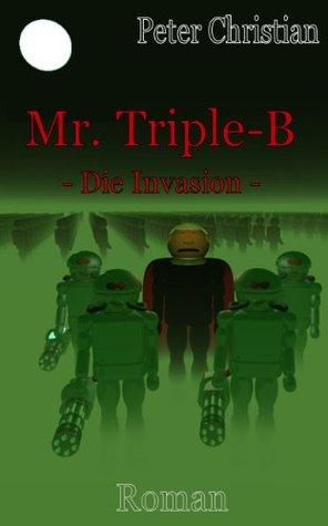 Mr. Triple-B - Die Invasion  by  Peter Christian