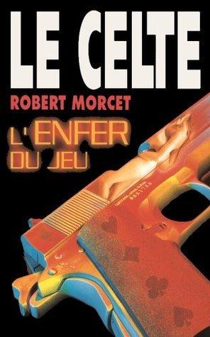 LEnfer du jeu (Le Celte) Robert Morcet