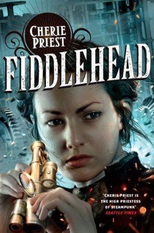 Fiddlehead (The Clockwork Century, #5)  by  Cherie Priest