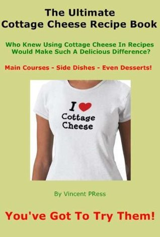 The Ultimate Cottage Cheese Recipe Book Vincent Press