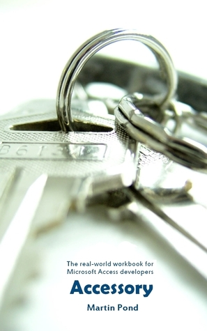 Accessory - the real-world workbook for Microsoft Access developers  by  Martin Pond