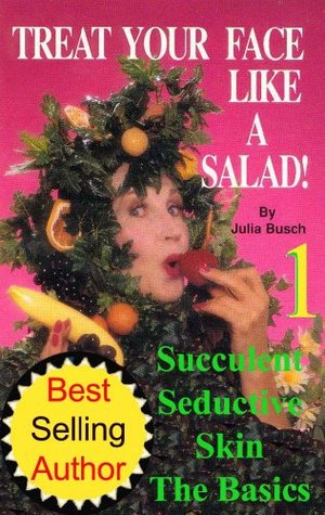 Volume 1. Treat Your Face Like a Salad Skin Care Naturally, Wrinkle-&-Blemish-Free Recipes & Gourmet Hints for a Fabu-lishous Face & Natural Facelift. ...  by  Julia M. Busch