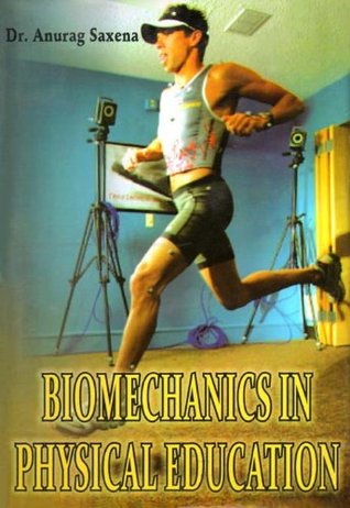 Biomechanics in Physical Education  by  Anurag Saxena