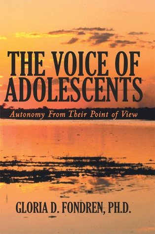 The Voice of Adolescents : Autonomy From Their Point of View Gloria D. Fondren