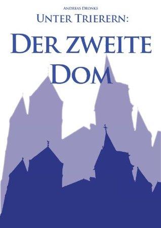 Unter Trierern: Der zweite Dom Andreas Dronke