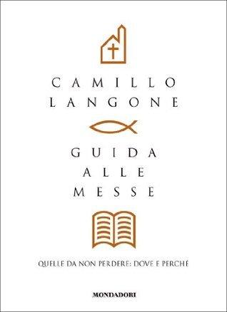 Guida alle Messe (Arcobaleno) (Italian Edition) Camillo Langone